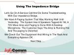 using the impedance bridge