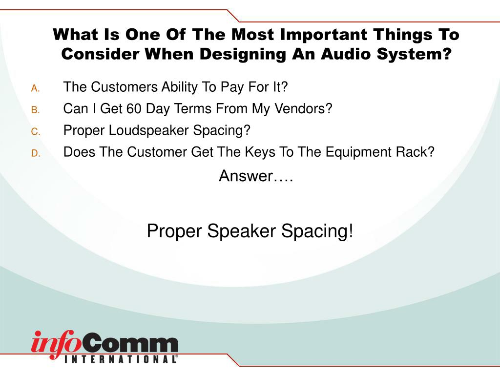 What Is One Of The Most Important Things To Consider When Designing An Audio System?