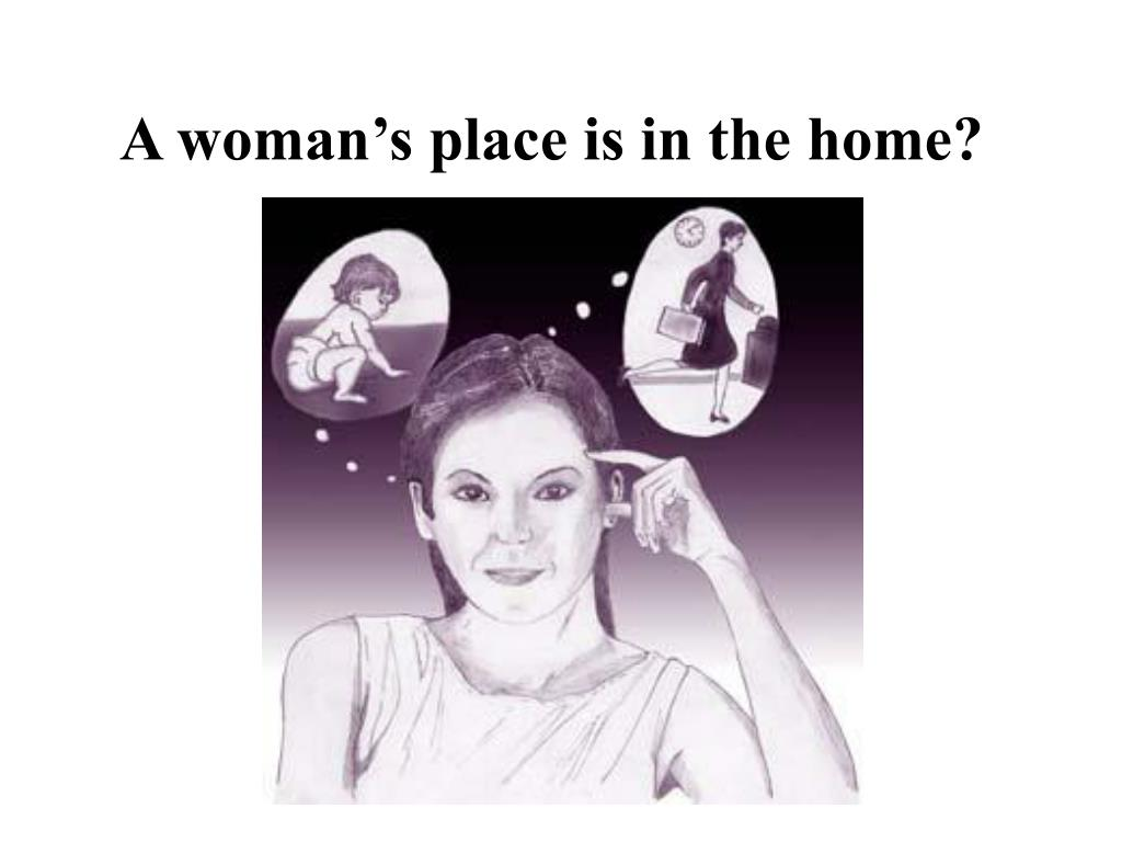 A woman's place is in the home?