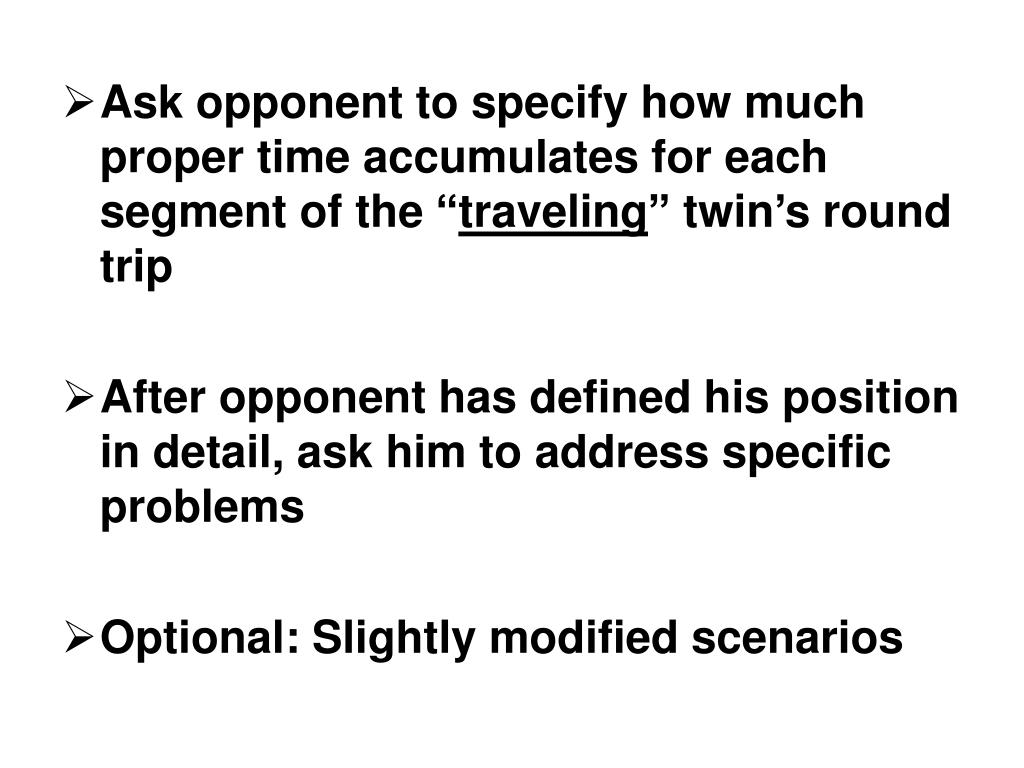 Ask opponent to specify how much proper time accumulates for each segment of the ""