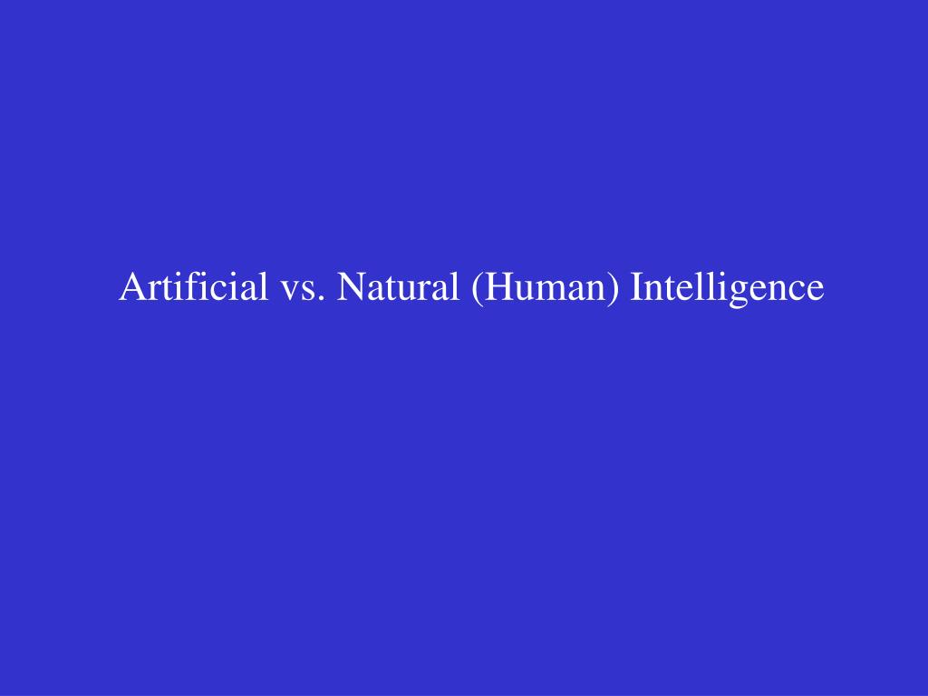 Artificial vs. Natural (Human) Intelligence