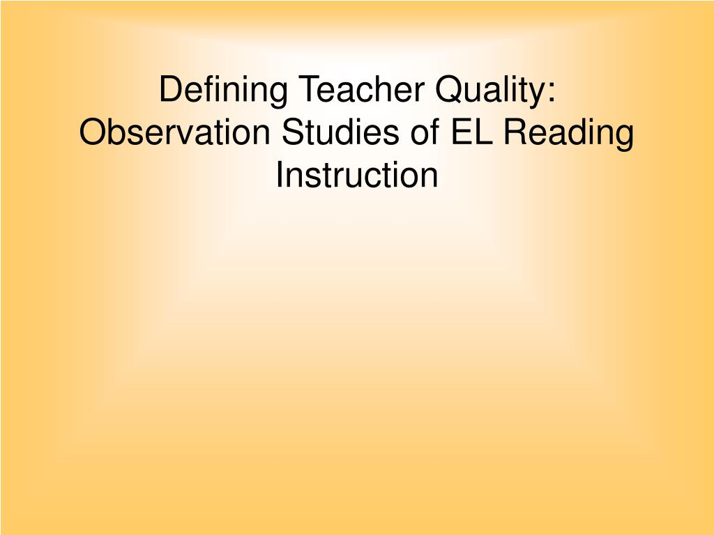 Defining Teacher Quality: Observation Studies of EL Reading Instruction