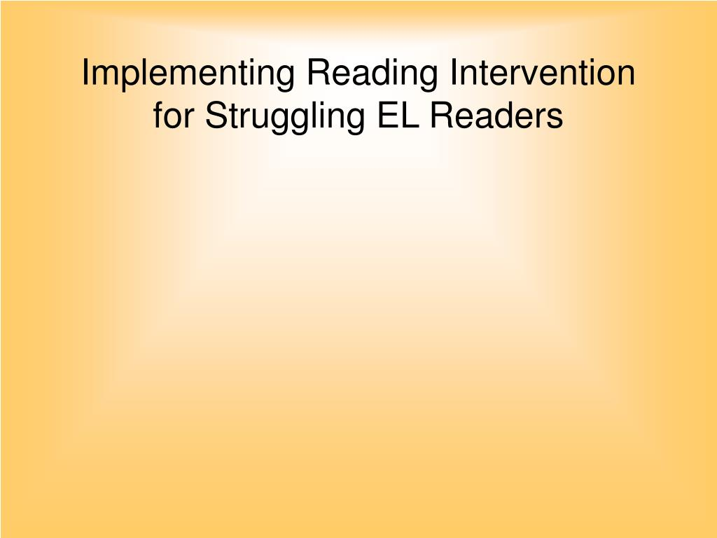 Implementing Reading Intervention for Struggling EL Readers