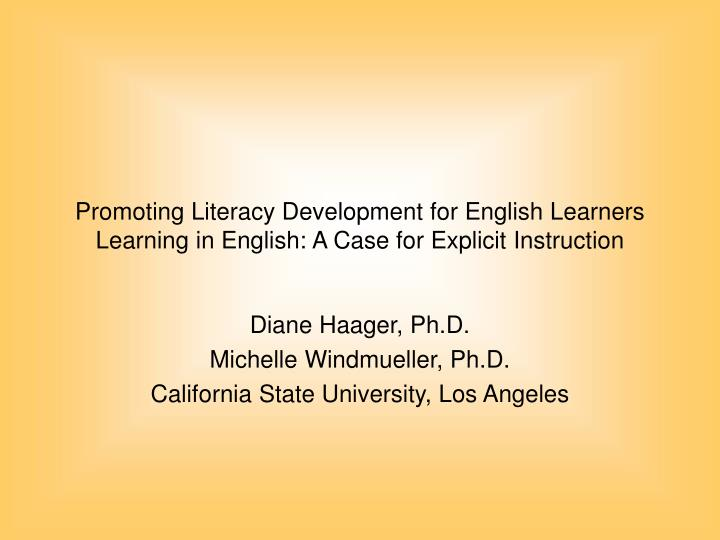 Promoting Literacy Development for English Learners Learning in English: A Case for Explicit Instruc...