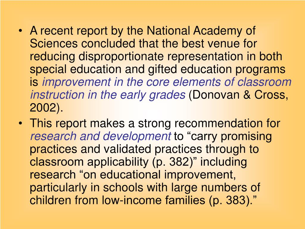 A recent report by the National Academy of Sciences concluded that the best venue for reducing disproportionate representation in both special education and gifted education programs is