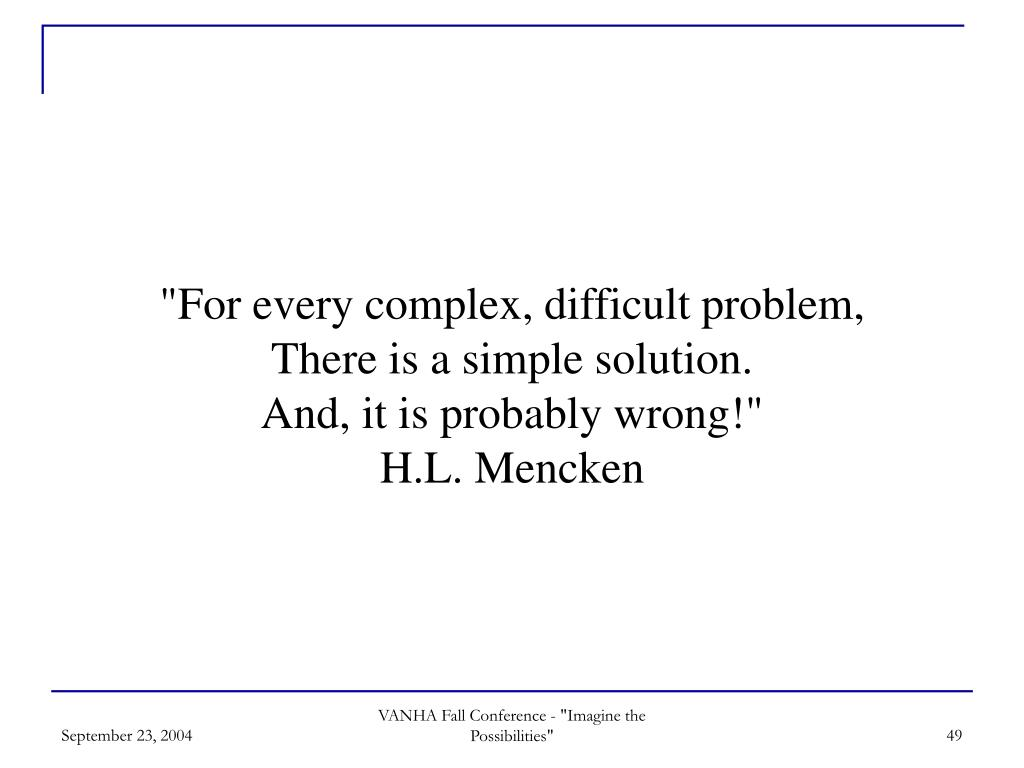 """For every complex, difficult problem,"