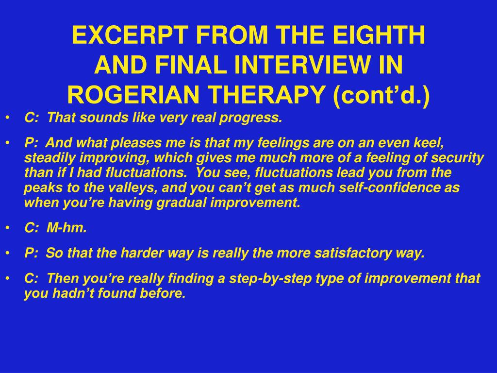 EXCERPT FROM THE EIGHTH AND FINAL INTERVIEW IN ROGERIAN THERAPY (cont'd.)