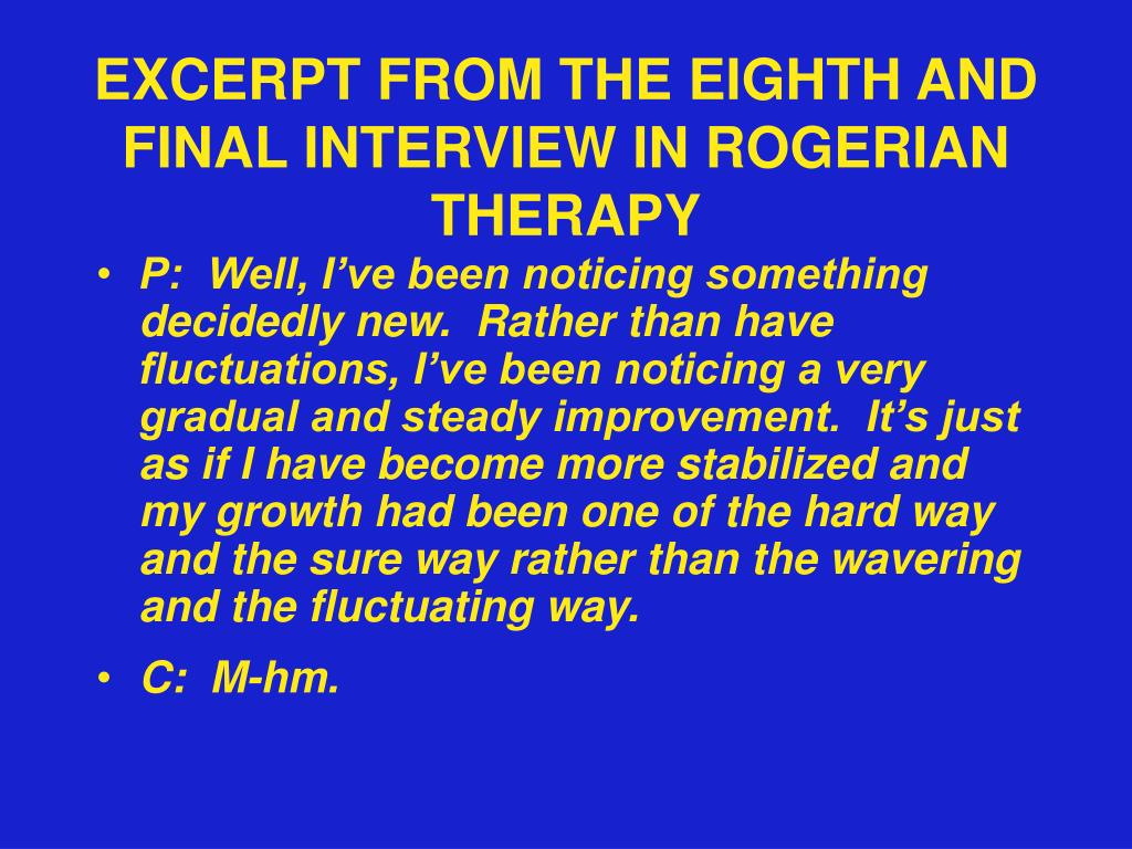 EXCERPT FROM THE EIGHTH AND FINAL INTERVIEW IN ROGERIAN THERAPY
