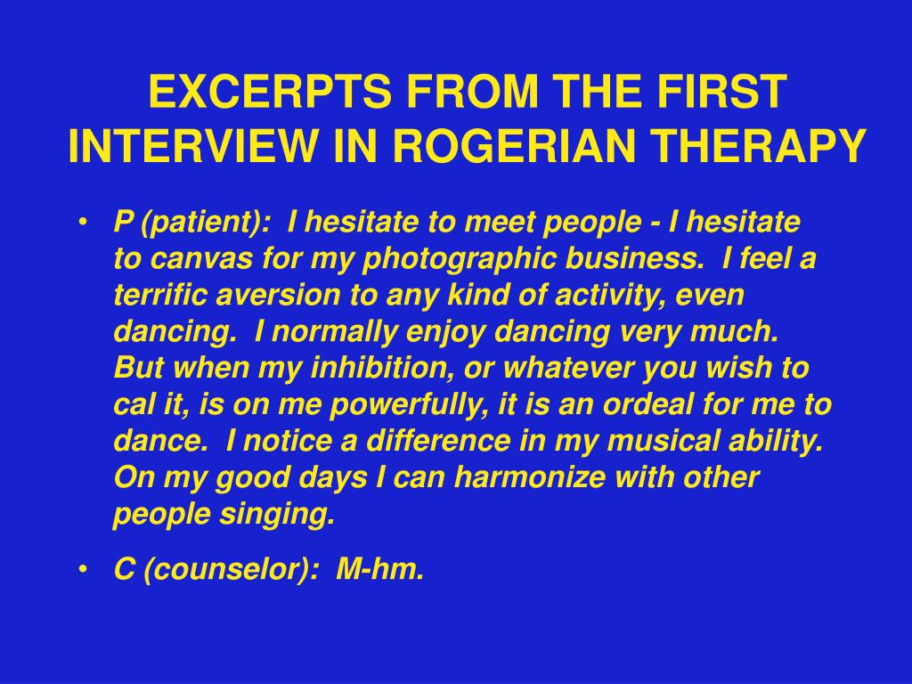EXCERPTS FROM THE FIRST INTERVIEW IN ROGERIAN THERAPY