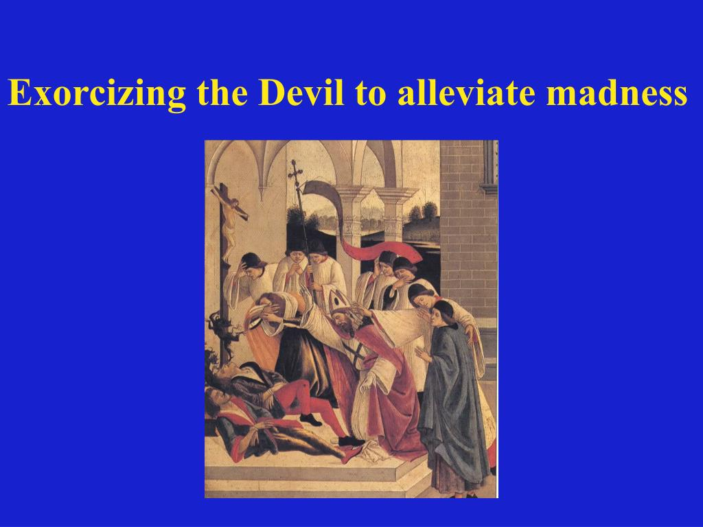 Exorcizing the Devil to alleviate madness