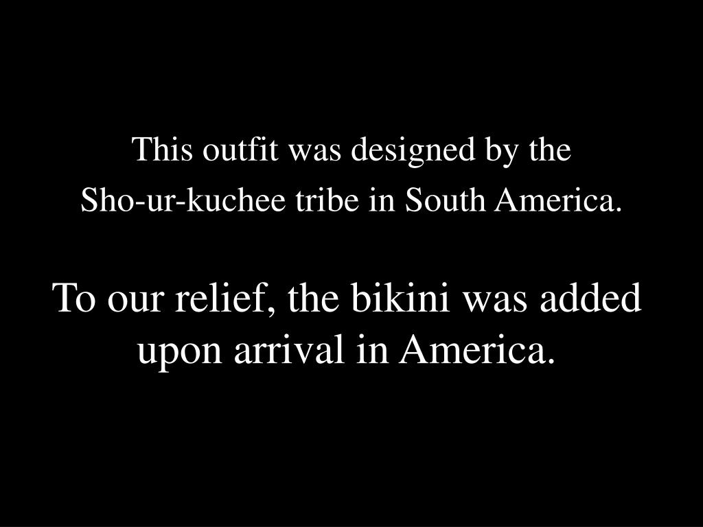 To our relief, the bikini was added upon arrival in America.