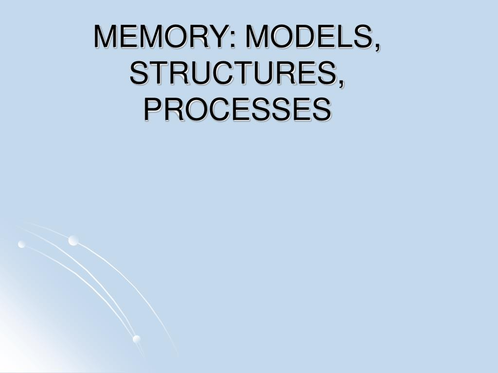 MEMORY: MODELS, STRUCTURES, PROCESSES
