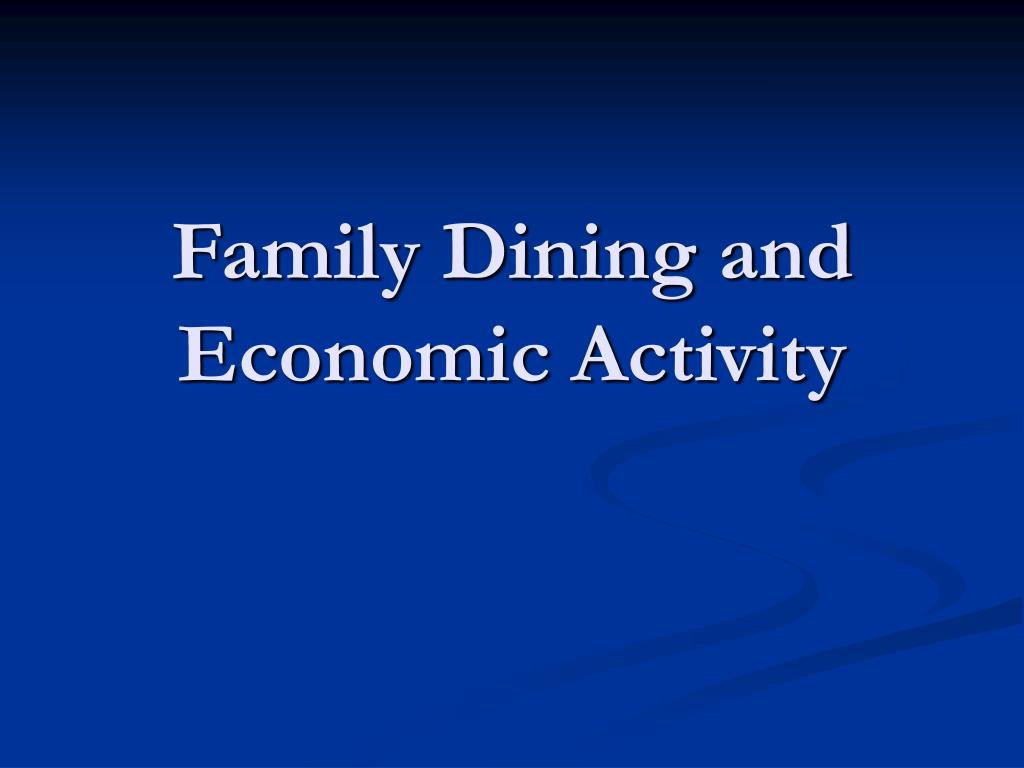 Family Dining and Economic Activity