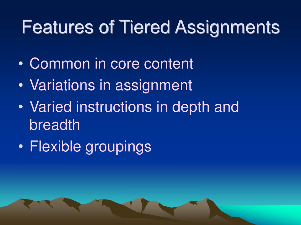 Features of Tiered Assignments