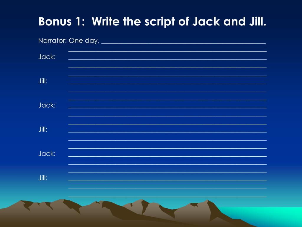Bonus 1:  Write the script of Jack and Jill.