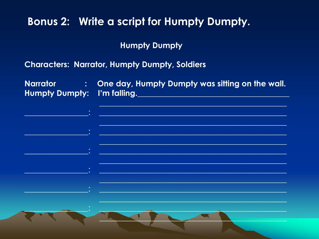 Bonus 2:   Write a script for Humpty Dumpty.