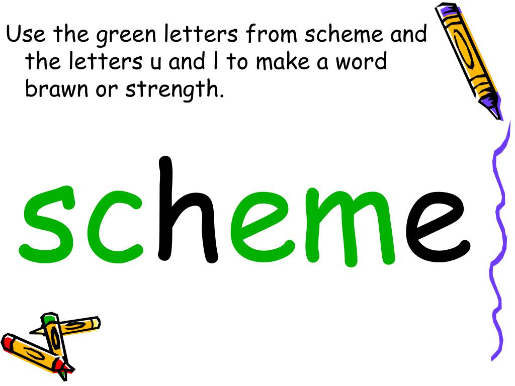 Use the green letters from scheme and    the letters u and l to make a word     brawn or strength.