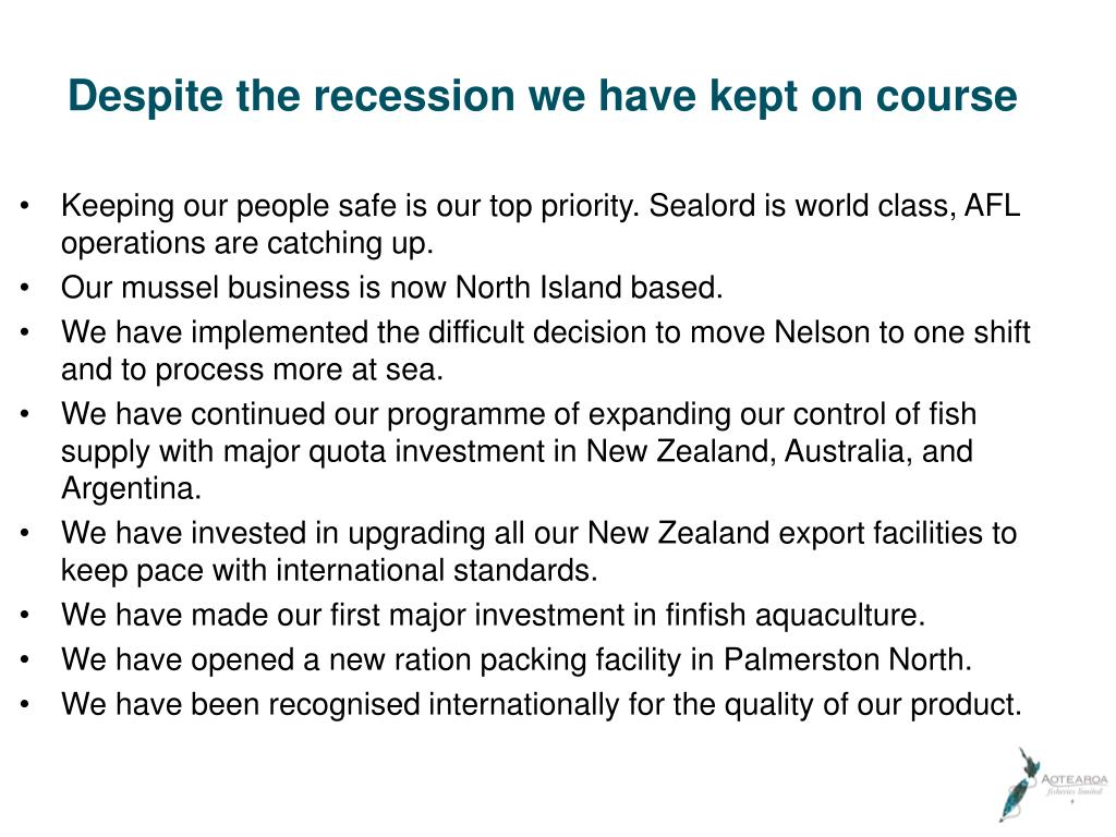 Despite the recession we have kept on course