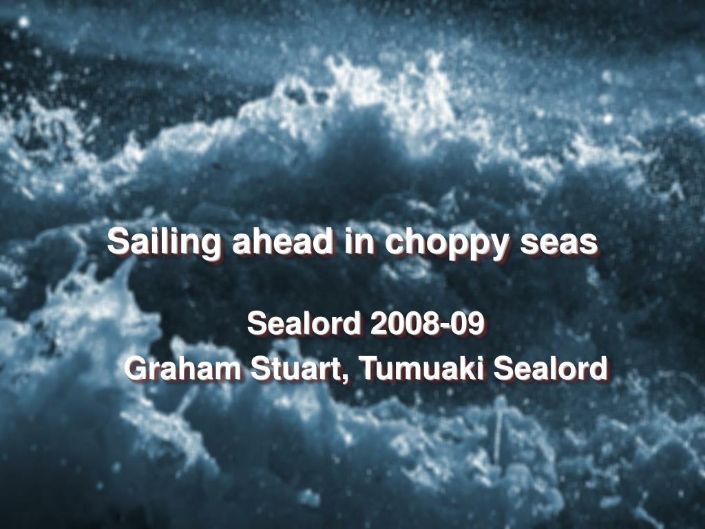 Sailing ahead in choppy seas
