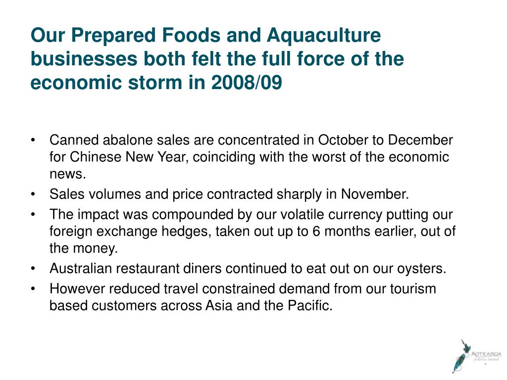 Our Prepared Foods and Aquaculture businesses both felt the full force of the economic storm in 2008/09