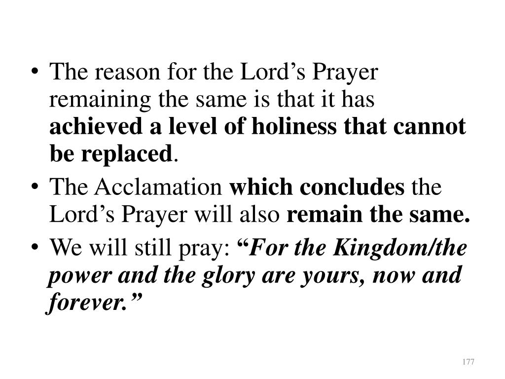 The reason for the Lord's Prayer remaining the same is that it has