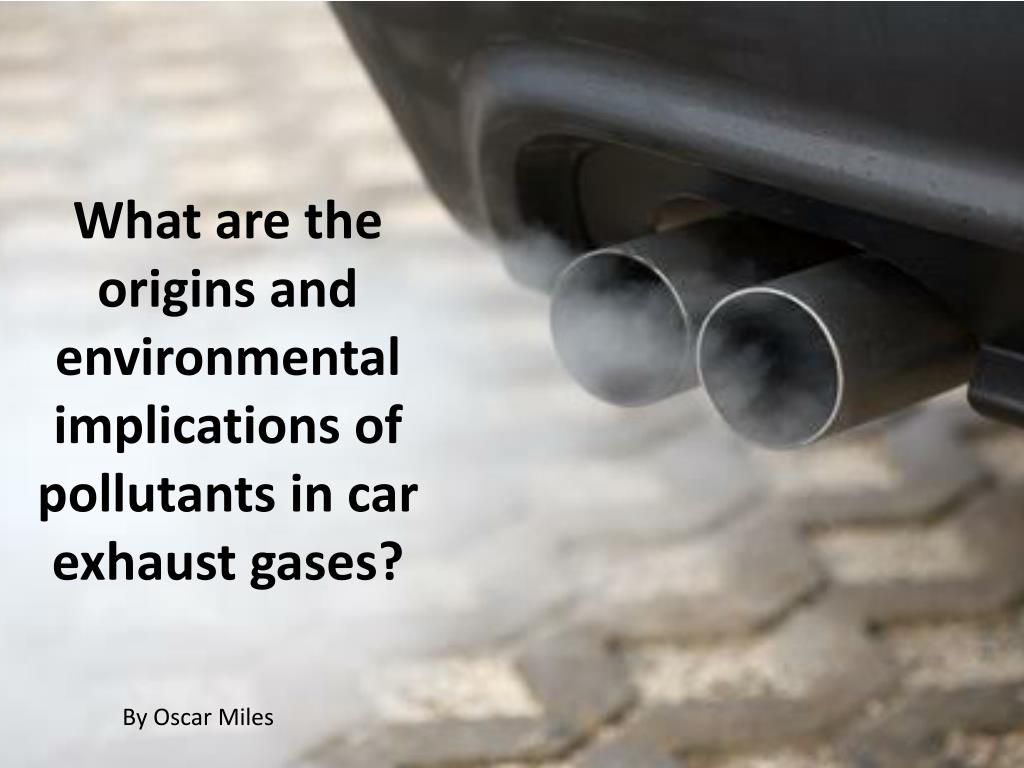 What are the origins and environmental implications of pollutants in car exhaust