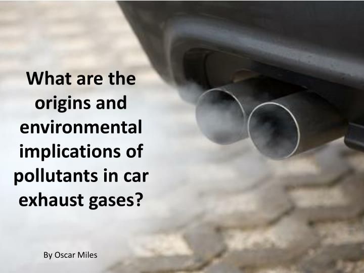 What are the origins and environmental implications of pollutants in car exhaust gases