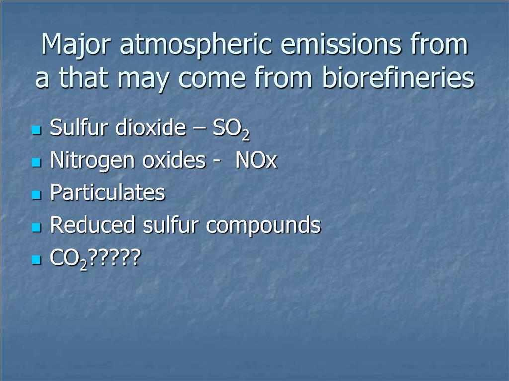 Major atmospheric emissions from a that may come from biorefineries