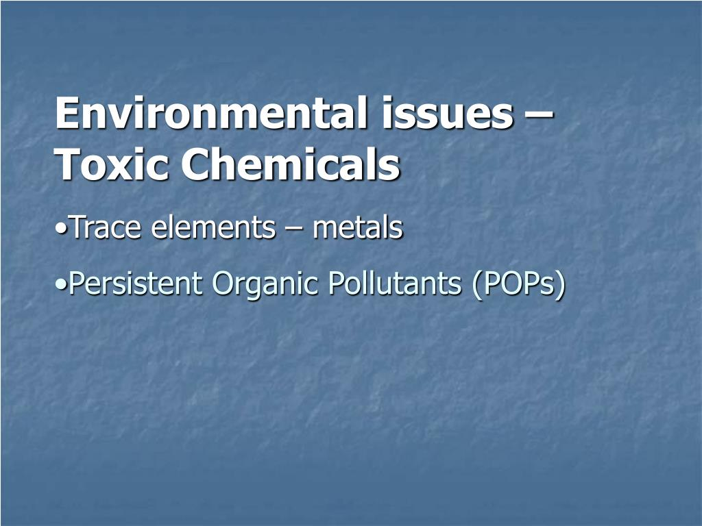 Environmental issues – Toxic Chemicals