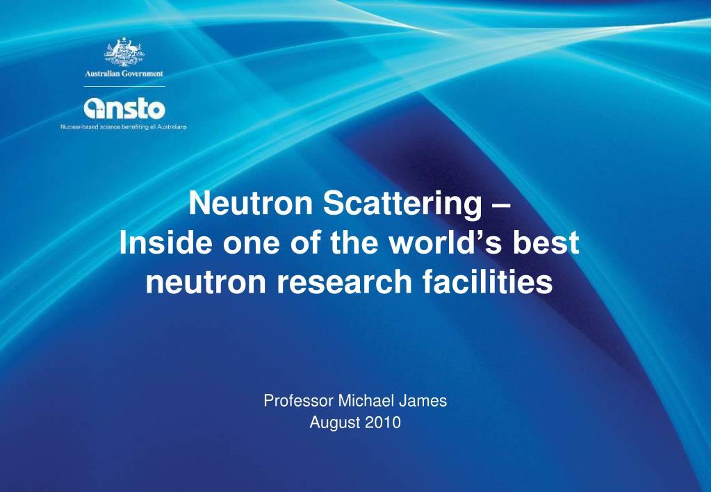 Neutron Scattering –