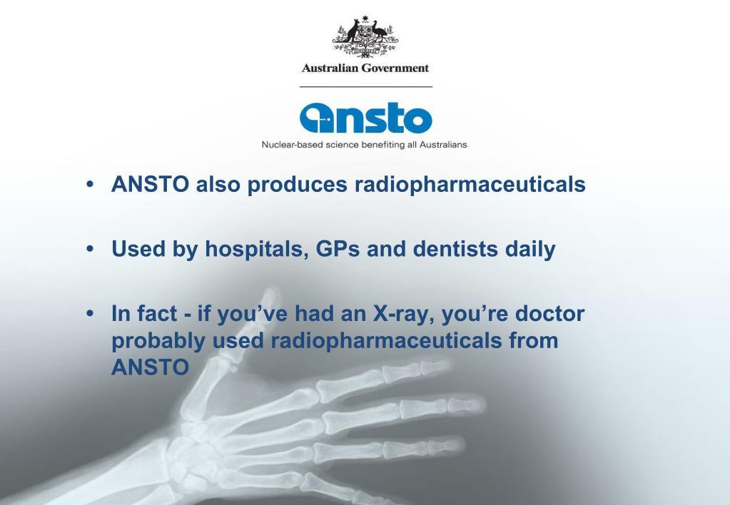 ANSTO also produces radiopharmaceuticals