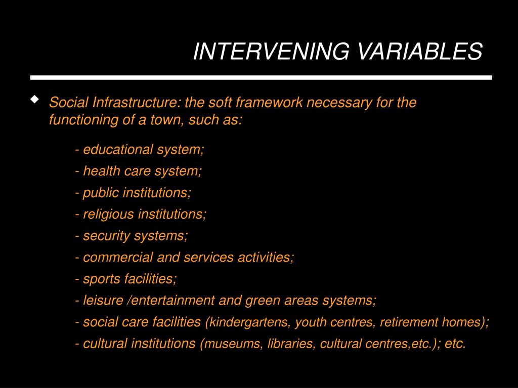 Social Infrastructure: the soft framework necessary for the functioning of a town, such as: