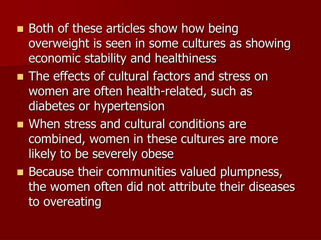 Both of these articles show how being overweight is seen in some cultures as showing economic stability and healthiness