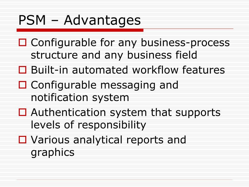 PSM – Advantages