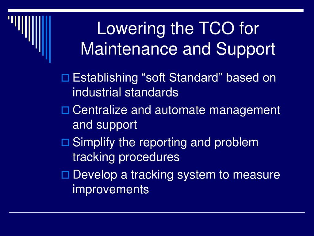Lowering the TCO for Maintenance and Support