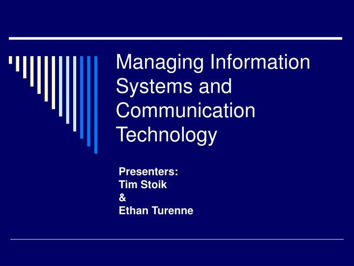 Managing information systems and communication technology