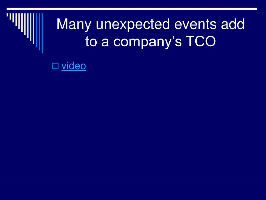 Many unexpected events add to a company's TCO