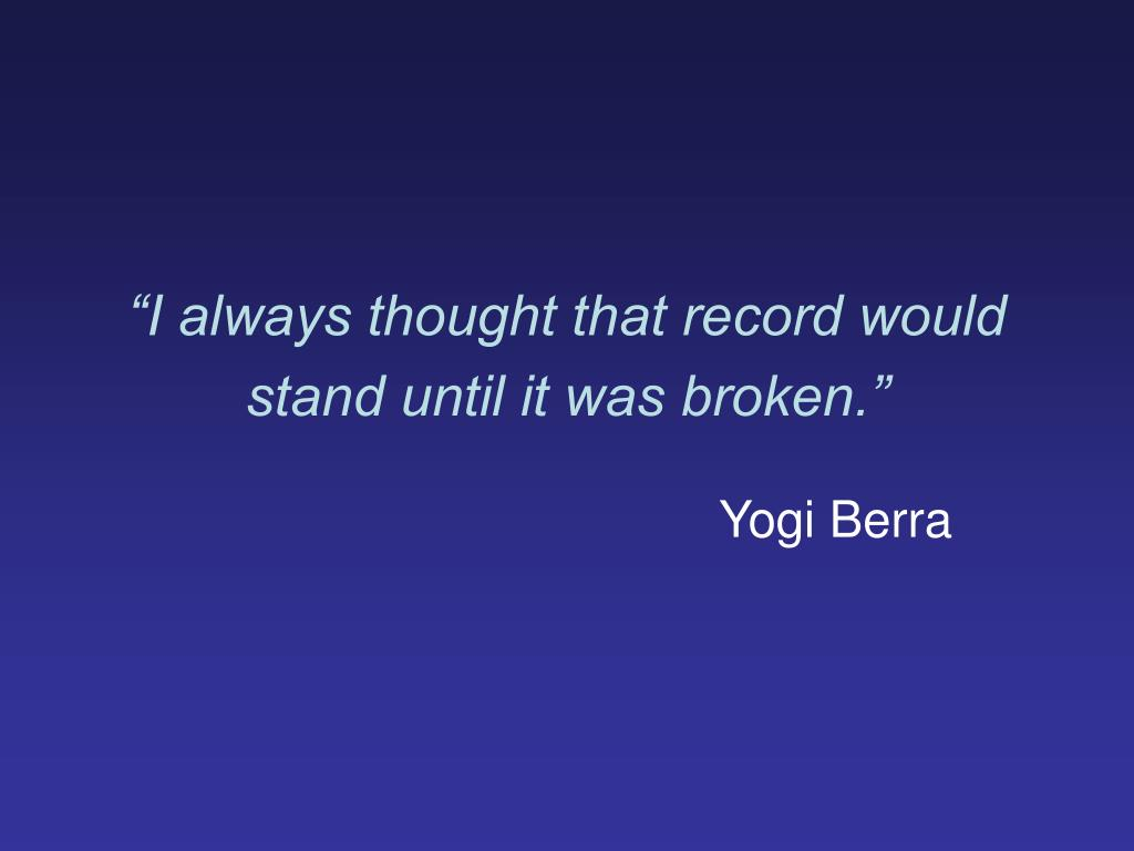 """""""I always thought that record would stand until it was broken."""""""