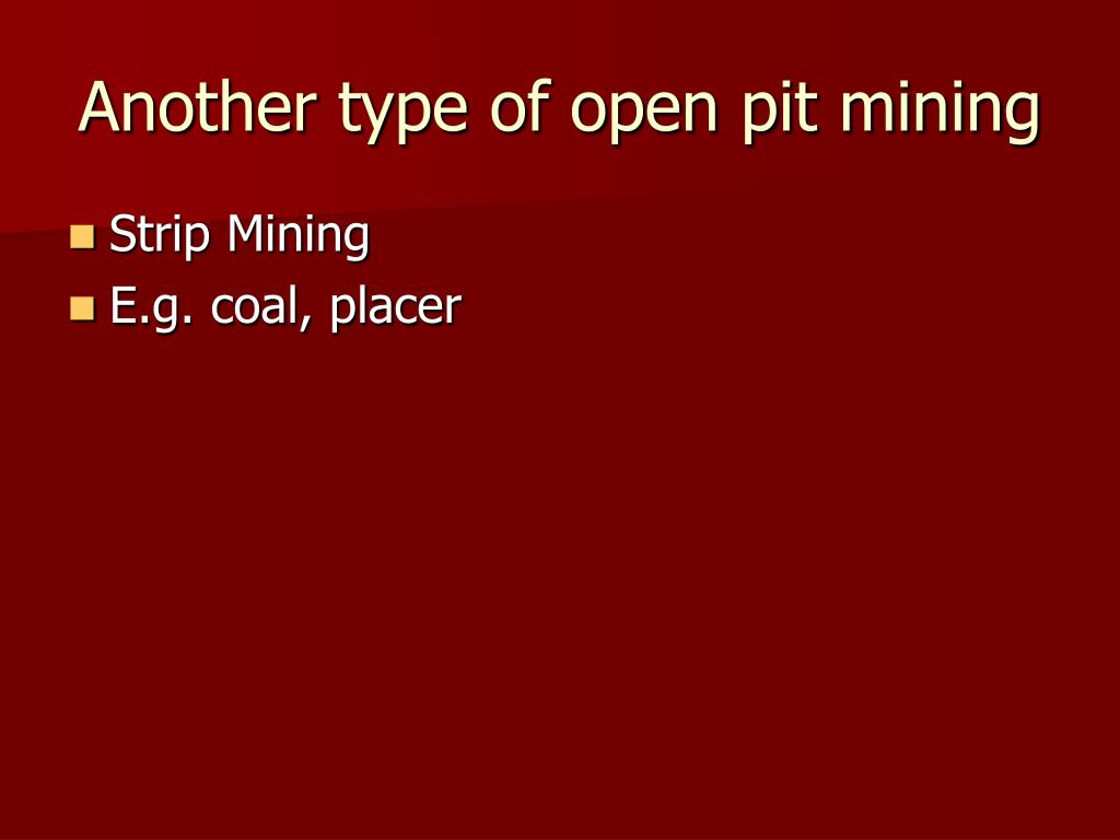 Another type of open pit mining