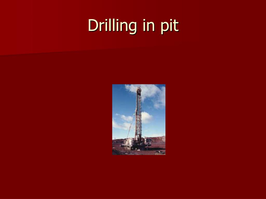 Drilling in pit