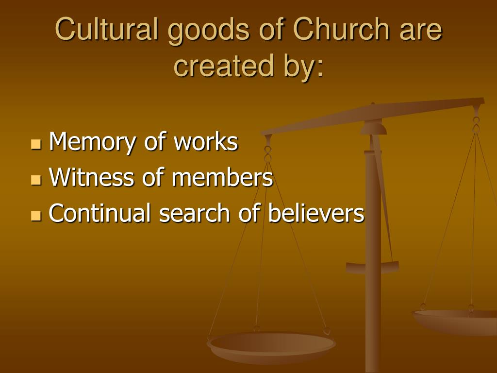Cultural goods of Church are created by: