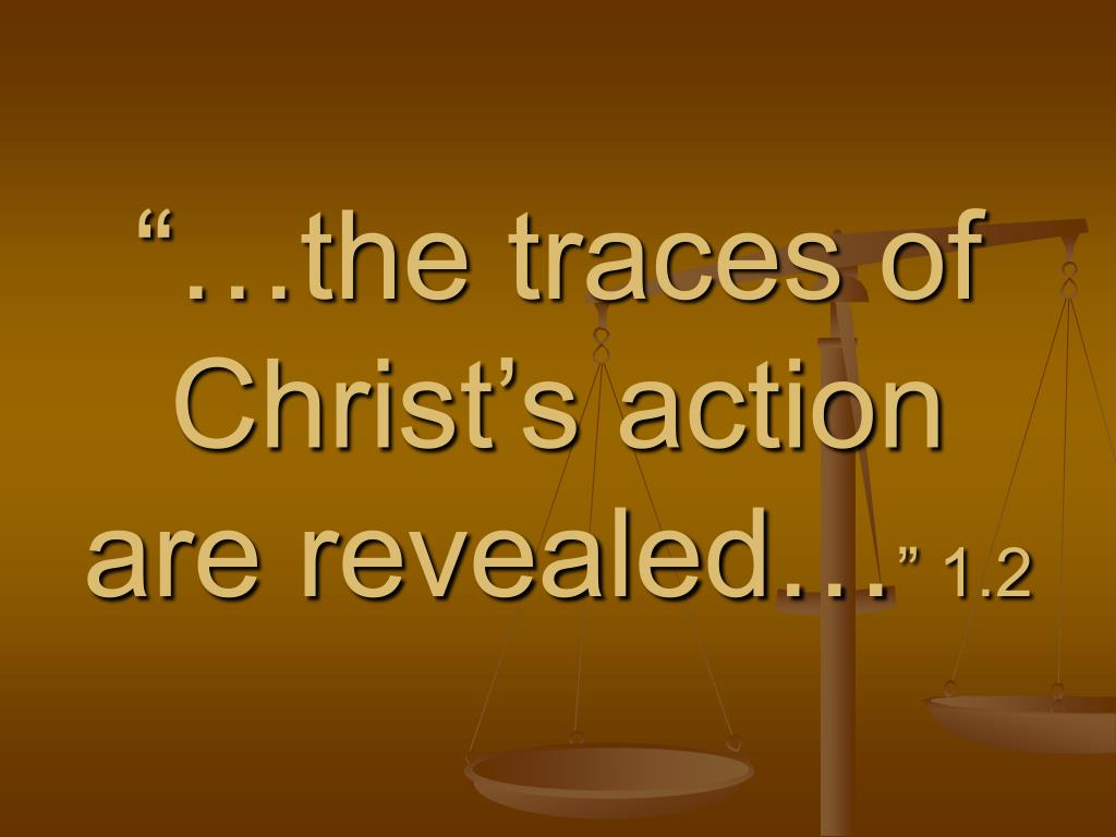 """""""…the traces of Christ's action are revealed…"""
