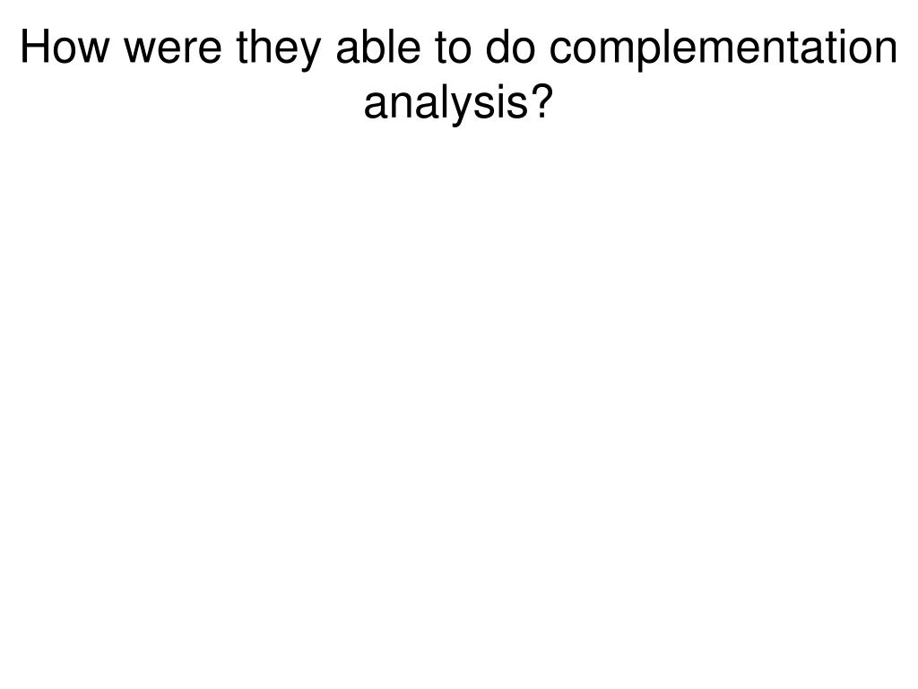 How were they able to do complementation analysis?