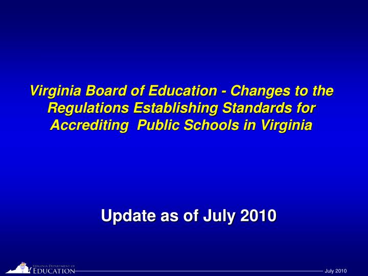 Virginia Board of Education - Changes to the Regulations Establishing Standards for Accrediting  Pub...