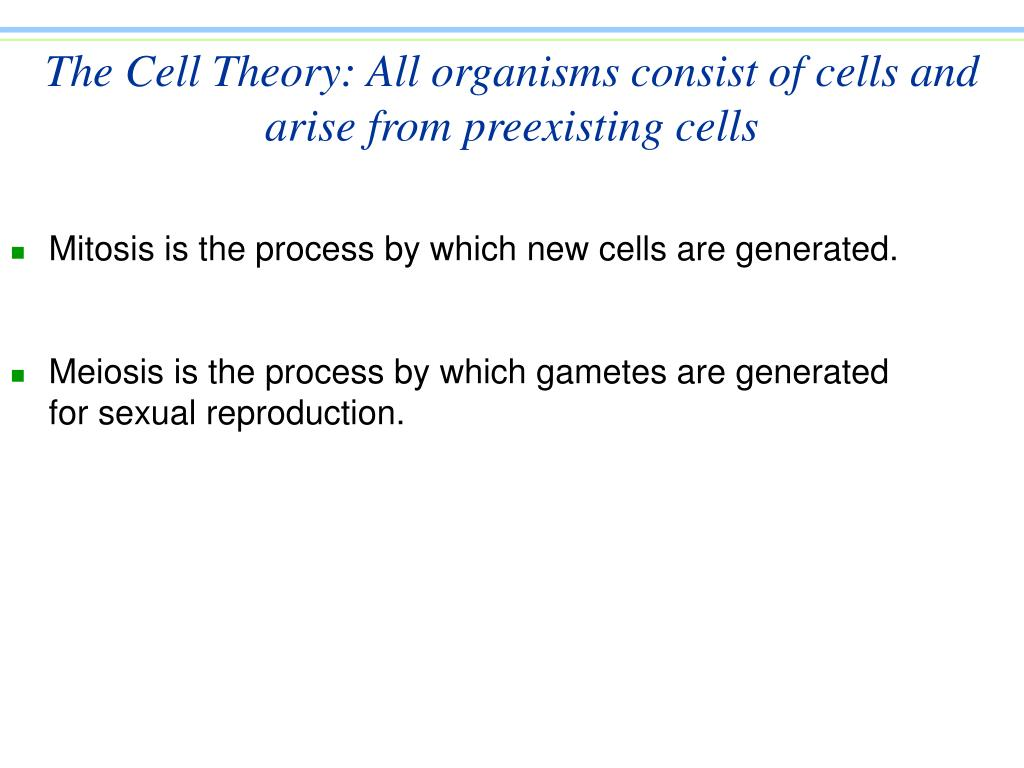The Cell Theory: All organisms consist of cells and arise from preexisting cells