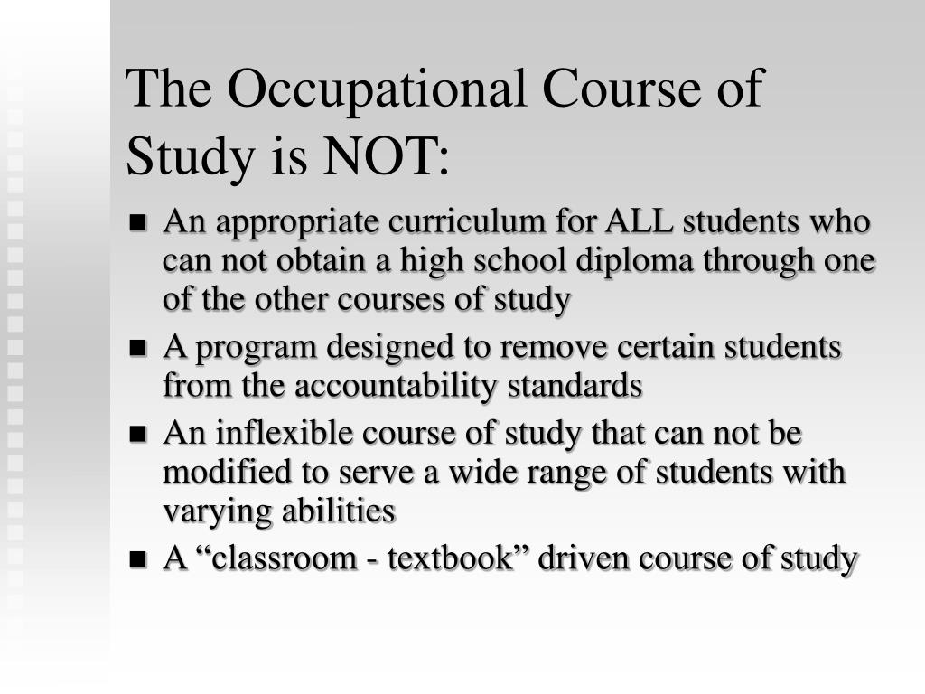 The Occupational Course of Study is NOT: