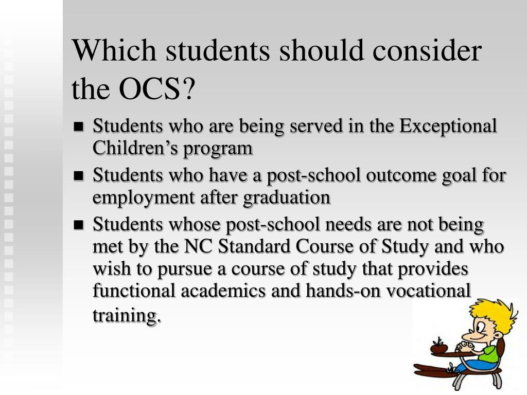 Which students should consider the OCS?