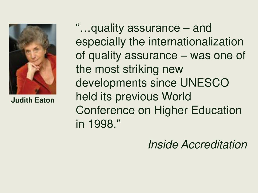 """""""…quality assurance – and especially the internationalization of quality assurance – was one of the most striking new developments since UNESCO held its previous World Conference on Higher Education in 1998."""""""