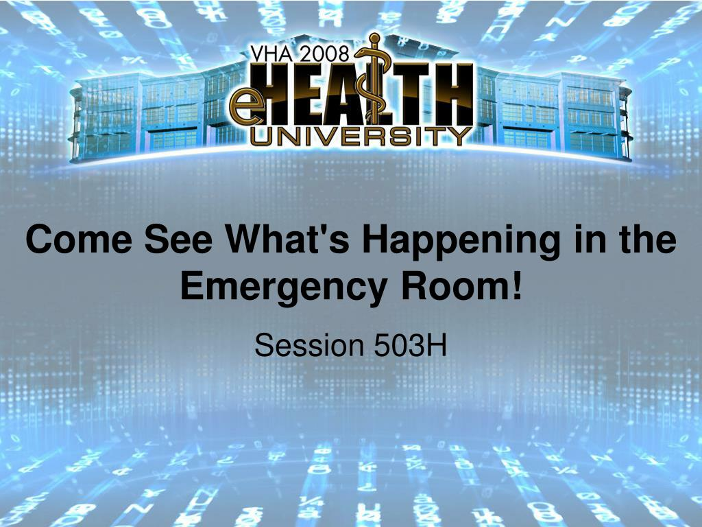 Come See What's Happening in the Emergency Room!