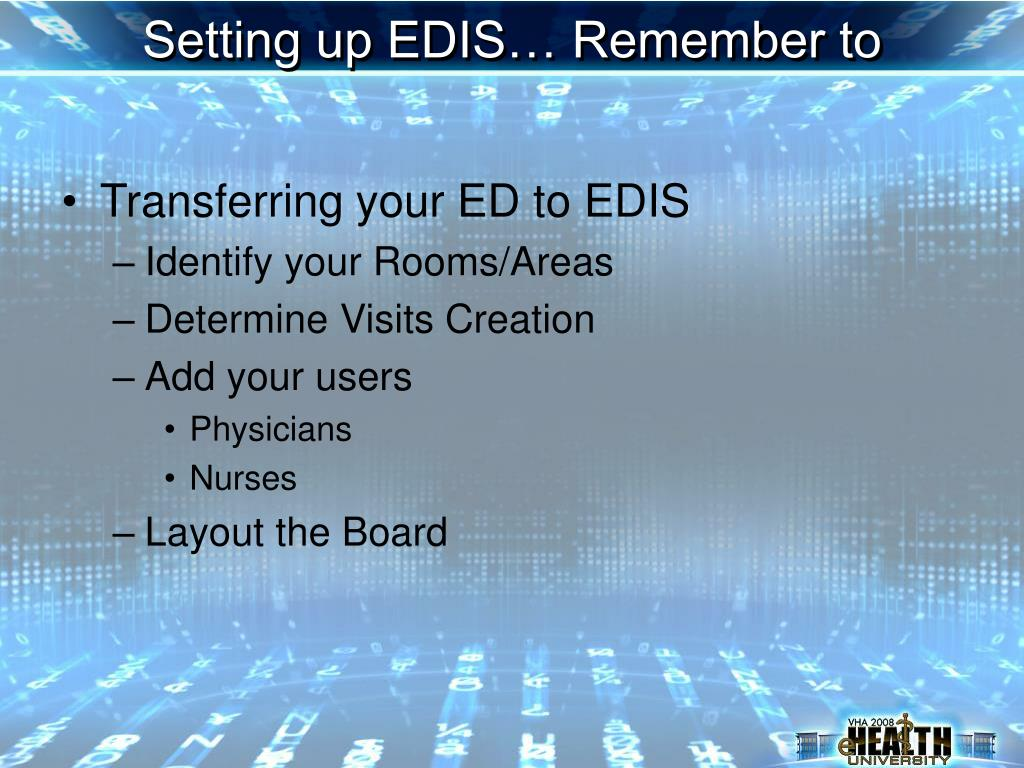 Setting up EDIS… Remember to